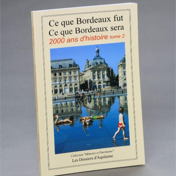 Ce que Bordeaux fut, ce que Bordeaux sera, 2000 ans d'histoire